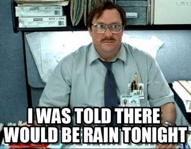i was told there would be rain